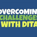 Overcoming DITA Challenges