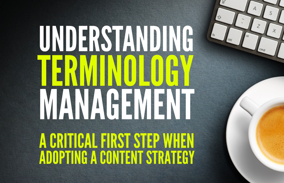 Terminology Management: A Critical First Step in Adopting a Content Strategy