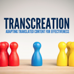 Transcreation: Adapting Translated Content For Effectiveness