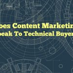Does Content Marketing Speak To Technical Buyers?