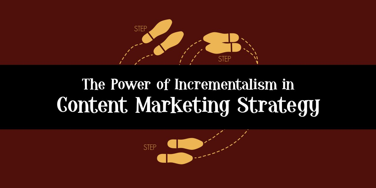 The Power of Incrementalism in Content Marketing Strategy